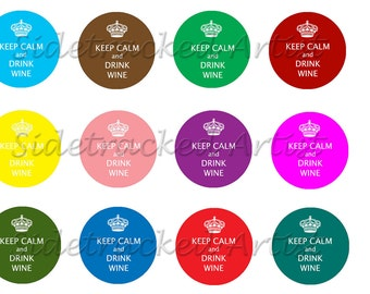 Instant Download / Keep Calm and DRINK WINE 1 inch round DIGITAL Images in assorted colors No. 231