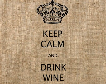 Instant Download / Keep Calm and DRINK WINE Printable Image Transfer or Printable Art DIGITAL Image No. 233
