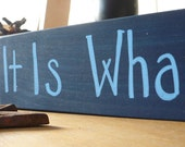 It Is What It Is Wooden Sign