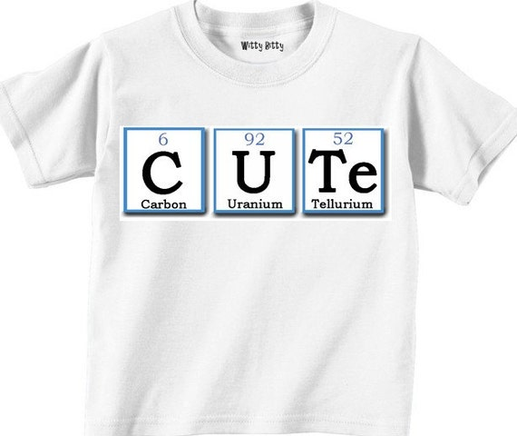 CUTE - PERIODIC TABLE - Carbon - uranium - tellurium - elements- science - chemistry - Any Size Infant or Toddler Tshirt or Onesie