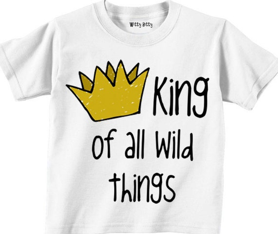 Where the Wild Things Are - KING of All WILD THINGS - In Any Size Infant or Toddler Tshirt or Onesie