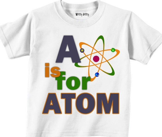 A is for ATOM - Funny - Geek - Nerd - Science - Chemistry - Any Size Infant or Toddler Onesie or Tshirt