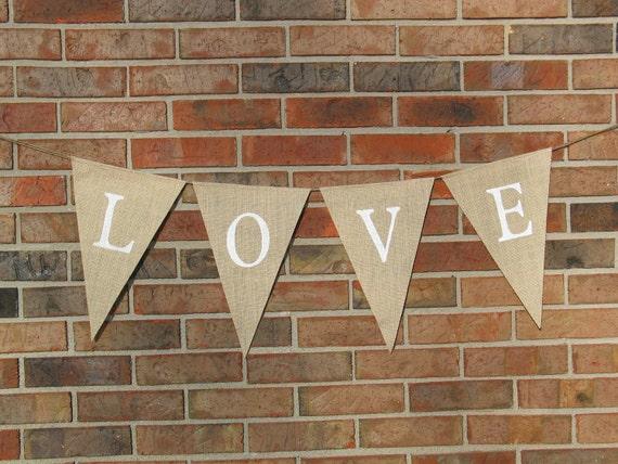 Love Banner / Wedding Banner / Burlap Banner / Banner / Rustic Wedding / Shabby Chic / Bunting / Pennant / Photo Prop / Vintage