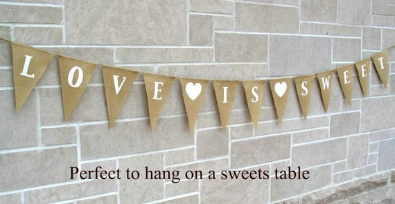 Love Is Sweet Banner ... Wedding Banner ... Burlap Banner ... Sweets Table ... Cake ... Candy .... Sweet love