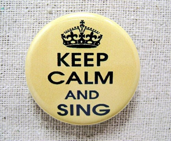 Pinback button - 1.25 inch round - 'Keep calm and sing'