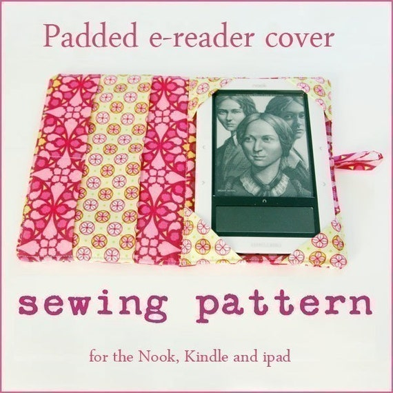 instant download The Original Padded ereader PDF Sewing Pattern updated to include the new line of Kindles, nooks and ipad mini
