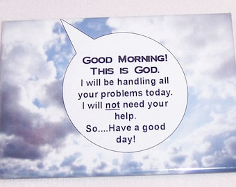 A very funny refrigerator magnet (Good morning, this is GOD)