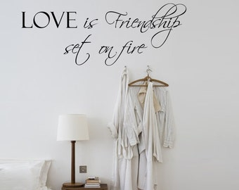 Love is Friendship set on Fire - Bedroom Wall Decal - Removable