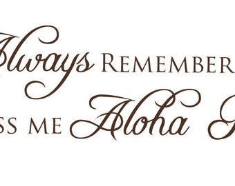 For Jean - Always remember to kiss me Aloha Po - Wall Decal