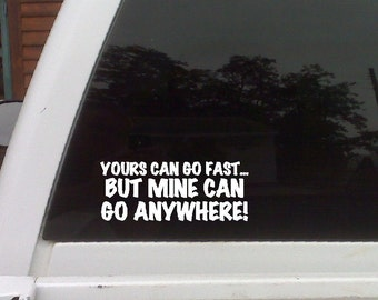Yours can go fast, But mine can go anywhere!...Funny Car Decal Window Laptop Fun Sticker