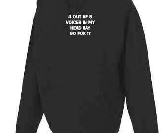 4 out of 5 voices in my head say go for it....Funny Hooded Sweatshirt Hoodie Fun Pullover