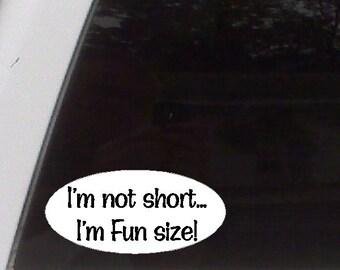 I'm not short, I'm fun size...Funny Car Decal Window Laptop Fun Sticker