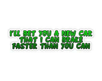 I'll bet you a new car....Funny Car  Decal Window Laptop Stickers