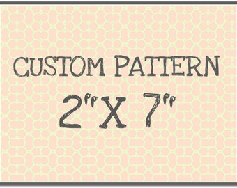 "CUST102 Custom Pattern 2"" x 7"" (12 one-time set-up fee, 5.04 pattern cost)"