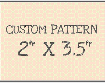 "CUST101 Custom Pattern 2"" x 3.5"" (12 Set-up Fee, 2.52 pattern cost)"