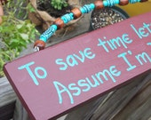 Assume I'm Never Wrong SIGN Beaded Handmade Fun Wood Handpainted Wooden WHAGN