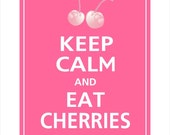 Keep Calm and EAT CHERRIES Print 8x10 (Flamingo Pink featured)