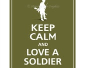 Keep Calm and LOVE A SOLDIER Print 8x10 (Dark Olive featured--56 colors to choose from)