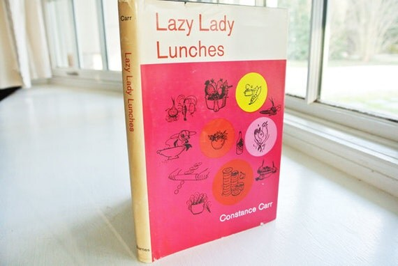 Vintage 1968 Cook Book -- Lazy Lady Lunches -- entertaining, one-dish meals, using leftovers, serving one or a crowd, economy meals