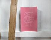 Get Over It (Print)