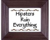 cross stitch pattern Hipsters Ruin Everything