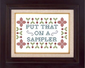 cross stitch pattern-- Put That on a Sampler