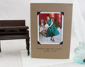 Funny Card Southern Women Don't Drink  Sassy Saying