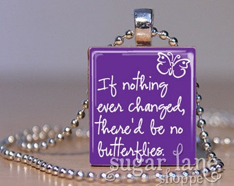 Scrabble Tile Pendant with Chain - If Nothing Ever Changed, There'd Be No Butterflies Necklace - (B3E3 - Purple, White)