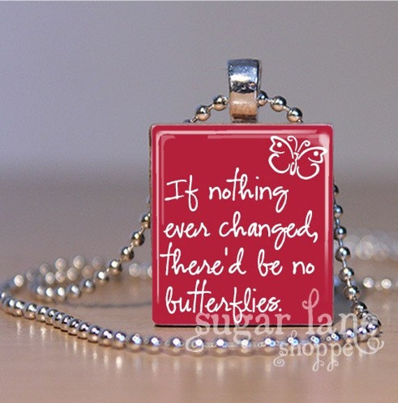 If Nothing Ever Changed, There'd Be No Butterflies Necklace - Scrabble Tile Pendant with Chain