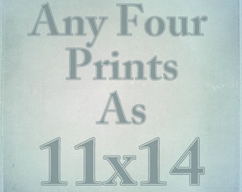Any Four 11x14 Prints