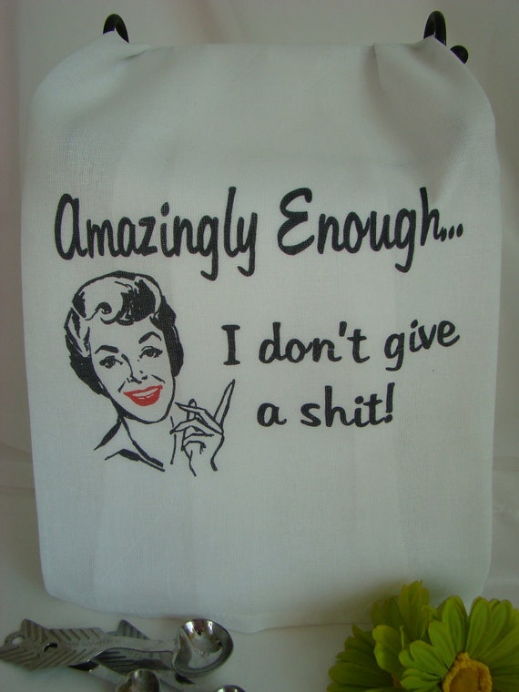 Funny Retro Lady Tea towel - Amazingly Enough I don't give a sh%*- Kitchen Towel - Flour Sack Towel - Super cute