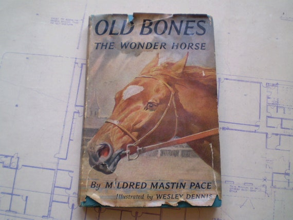 Old Bones The Wonder Horse - 1956 - by Mildred Mastin Pace - Illustrated by Wesley Dennis