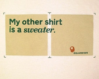 My Other Shirt Is a Sweater. T-Shirt
