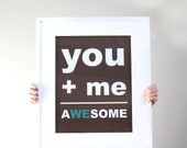 You Plus Me Equals Awesome, Awesome Print, You and Me Print, Wedding Print, Best Friends, 11x14 Print, Brown, Teal, Cozy, Custom Color