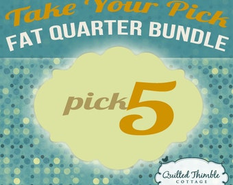 Take Your Pick - Fat Quarter Bundle - Pick 5 Fat Quarters