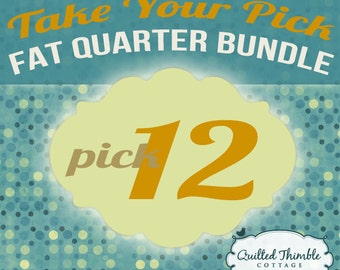 Take Your Pick - Fat Quarter Bundle - Pick 12 Fat Quarters