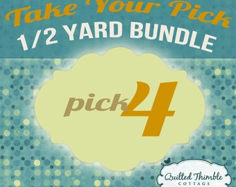 Take Your Pick - Half Yard Bundle - Pick 4 Half Yards