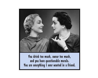 Retro Magnet - You drink too much, swear too much, and you have questionable morals. You are everything I ever wanted in a friend.