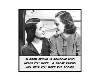 Magnet - A good friend is someone who helps you move. A great friend will help you move the bodies - Funny Vintage Retro Friend Gift