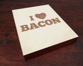 I Love You More Than Bacon - Bacon Art  - Wood Block Art Print