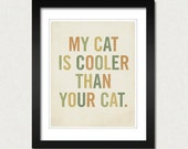 Cool Cat Art Print - My Cat is Cooler Than Your Cat 8x10 Typography Art Print