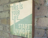 Inspirational Art - Quote Posters - This is your Life Start Living it - Wood Block Art Print Inspirational motivational