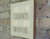 There is No Certainty. There is Only Adventure - Wood Block Typography Art Print