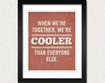 Gift for Newlyweds - We're Cooler Than Everyone Else 8x10 Typography Art Print
