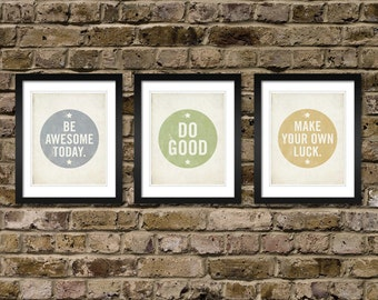 Set of 3 Prints - Be Awesome Today, Make Your own Luck, Do Good