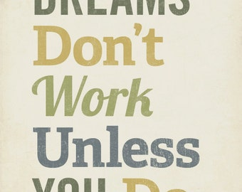 Dreams Don't Work Unless You Do - 8x10 Art Print