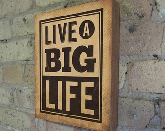 Inspirational Quote - Inspirational Art - Live a Big Life - Wood Block Art Print - Sayings on wood