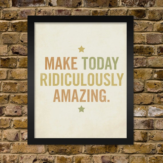 Make Today Ridiculously Amazing 16x20 Typography Art Print