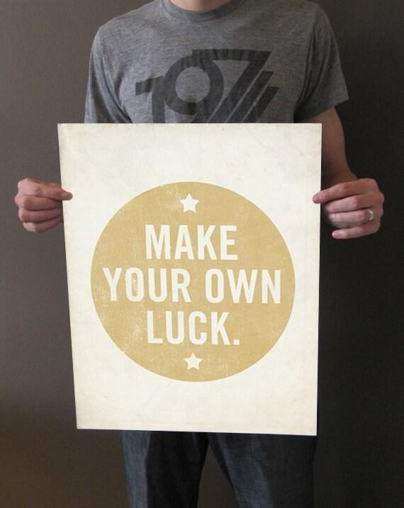 Make Your Own Luck 16x20 Art Print - Motivational Uplifting inspirational
