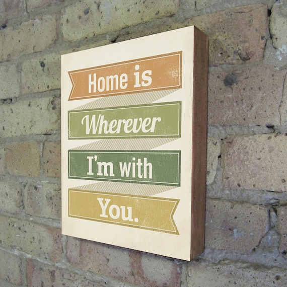 Home is Wherever I'm With You - Wood Block Print - Typography inspirational